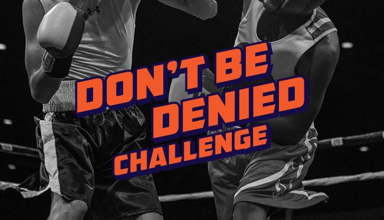 THE DON'T BE DENIED CHALLENGE