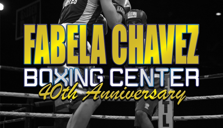 FABELA CHAVEZ BOXING CENTER 40TH ANNIVERSARY