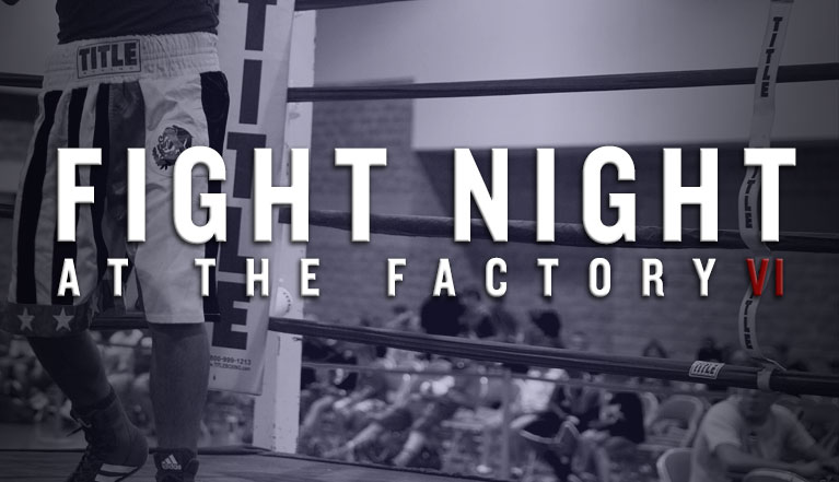 FIGHT NIGHT AT THE FACTORY